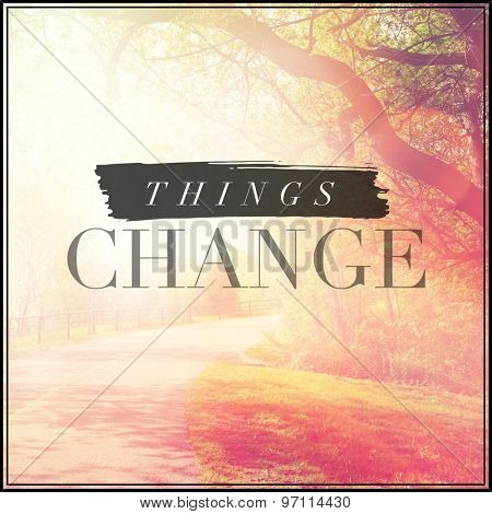 Inspirational Typographic Quote - Things Change