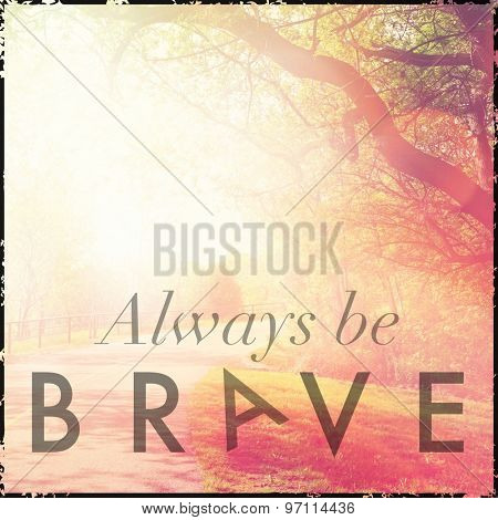 Inspirational Typographic Quote - Always be Brave
