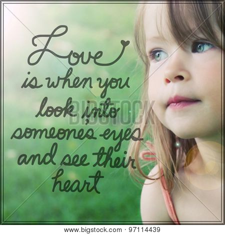 Inspirational Typographic Quote - Love is when you look into someones eyes and see their heart