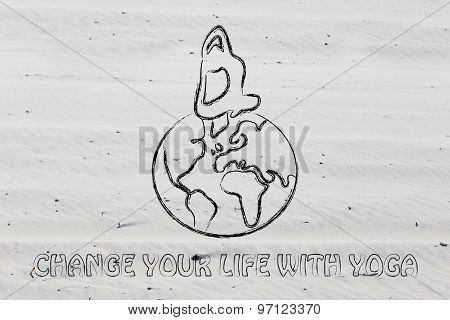 Change Your Life With Yoga: Person In King Pigeon Pose Above The World