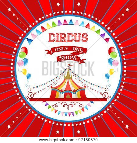 Red circus poster with tent and bright balloons. Background for advertising, leaflet, cards, invitation and so on.