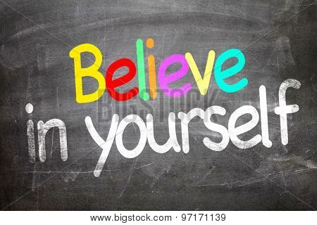 Believe in Yourself written on a chalkboard
