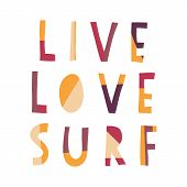 Live Love Surf Hand Drawn Vector Lettering Illustration. Surfing Slogan: Live, Love And Surf. Summer poster