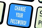 Word Writing Text Change Your Password. Business Concept For Resetting The Password To Prevent From  poster