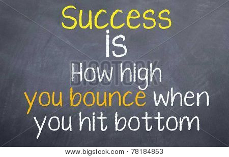 Success is how high you Bounce