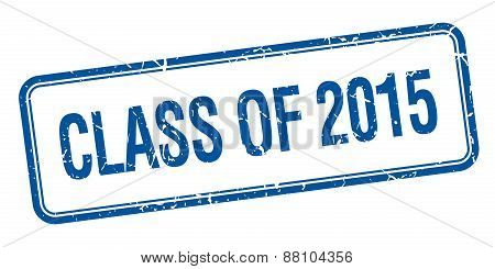 Class Of 2015 Blue Square Grungy Vintage Isolated Stamp