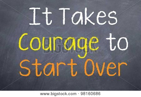 It Takes Courage To Start Over
