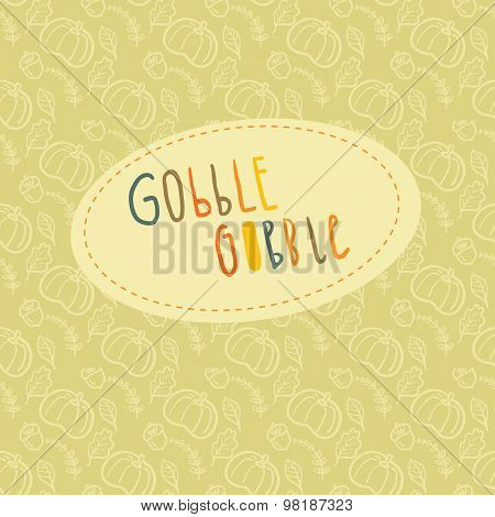 Beautiful greeting card with hand lettering Gobble Gobble and autumn seamless pattern on a backgroun