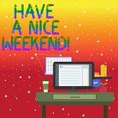 Handwriting Text Writing Have A Nice Weekend. Concept Meaning Wishing Someone That Something Nice Ha poster
