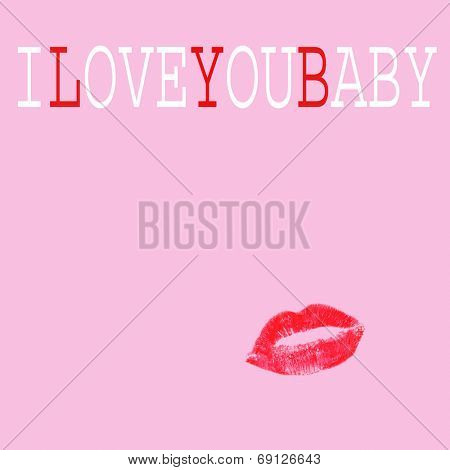 the sentence I love you baby and a red kiss on a pink background