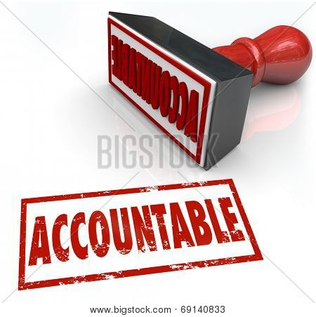 Accountable Stamp in red ink assigning credit or blame to the person or people responsible for a job, task or project gone right or wrong