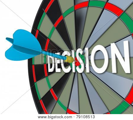 Decision word in 3d letters on a dart board and a direct hit on the bull's eye to illustrate an important final choice, judgment or determination in your job, career or life