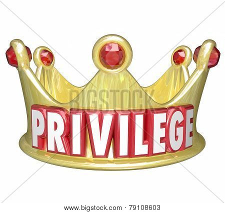 Privilege word in 3d letters on a gold crown to illustrate wealth, rich, upper class or top income level people with power and influence