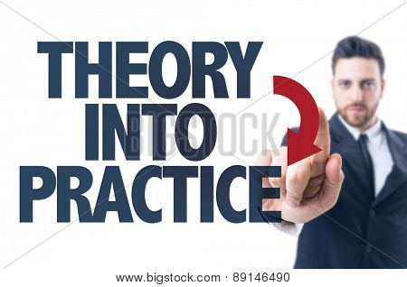 Business man pointing the text: Theory Into Practice