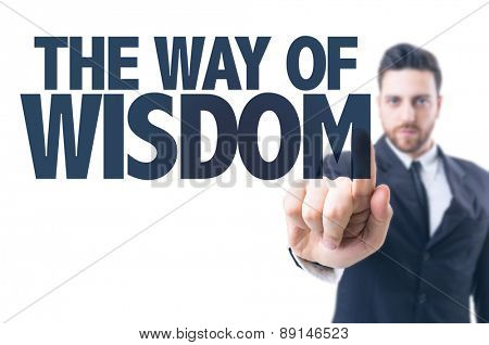 Business man pointing the text: The Way of Wisdom
