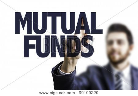 Business man pointing the text: Mutual Funds