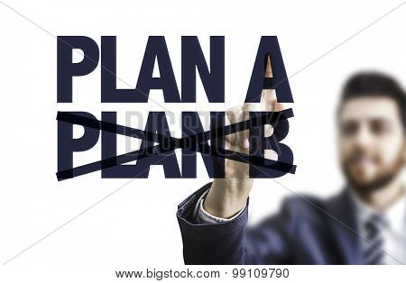 Business man pointing the text: Plan A Plan B