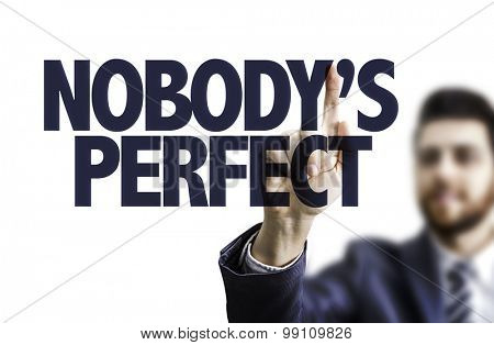 Business man pointing the text: Nobodys Perfect