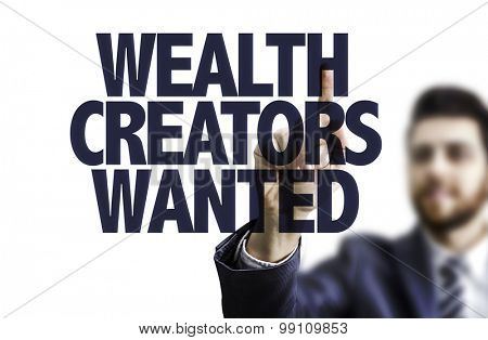 Business man pointing the text: Wealth Creators Wanted