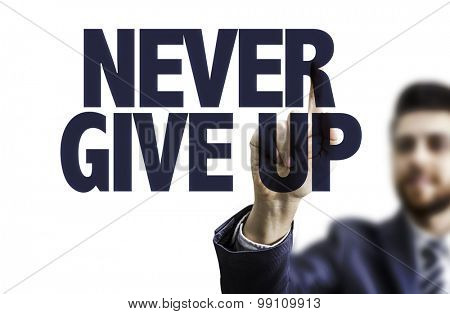 Business man pointing the text: Never Give Up