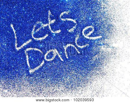 Dark blue glitter sparkle with words Let's Dance on white background