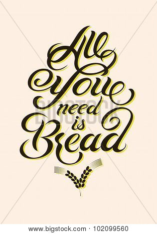 All you need is Bread. Vintage calligraphic bread design. Vector illustration.