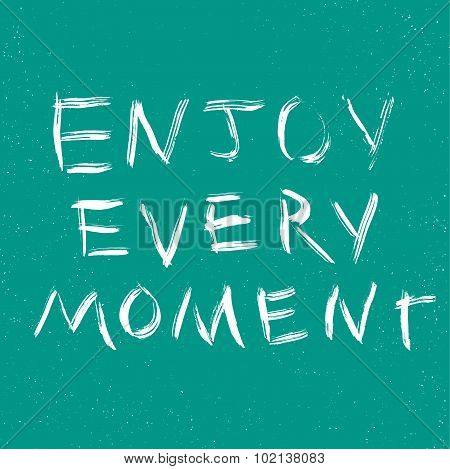 Enjoy every moment quote.