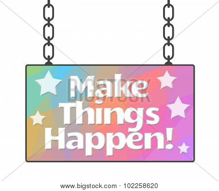 Make Things Happen Colorful Signboard