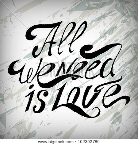 hand lettering, all we need is love- handmade calligraphy. vector illustration.