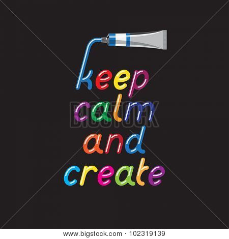 Keep Calm and Create. Color paint font and paint tubes. Liquid glossy bright color letters