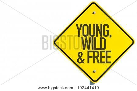 Young, Wild & Free sign isolated on white background