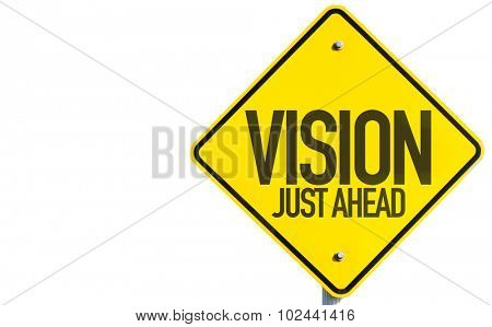 Vision Just Ahead sign isolated on white background