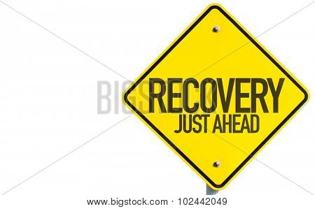 Recovery Just Ahead sign isolated on white background