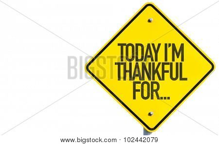 Today Im Thankful For... sign isolated on white background