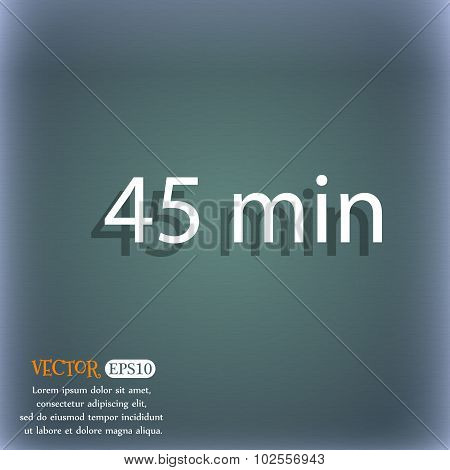 Forty-five Minutes Sign Icon. On The Blue-green Abstract Background With Shadow And Space For Your T