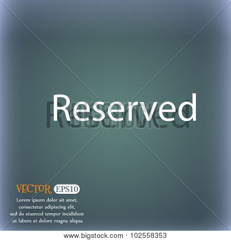 Reserved Sign Icon. On The Blue-green Abstract Background With Shadow And Space For Your Text. Vecto