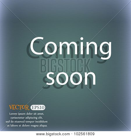 Coming Soon Sign Icon. Promotion Announcement Symbol. On The Blue-green Abstract Background With Sha