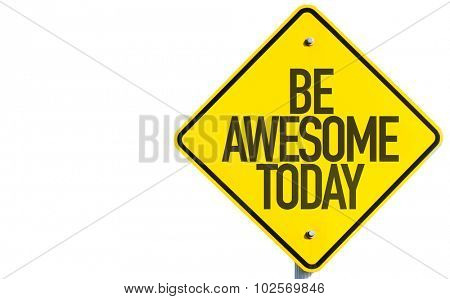 Be Awesome Today sign isolated on white background