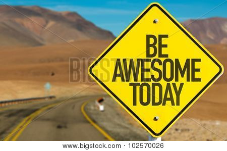 Be Awesome Today sign on desert road