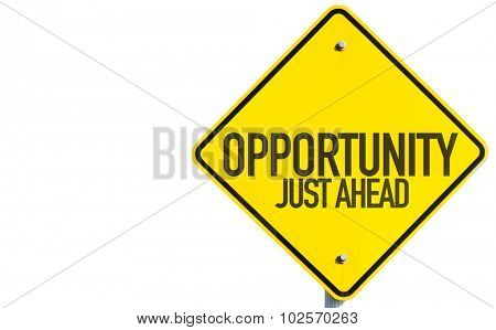 Opportunity Just Ahead sign isolated on white background