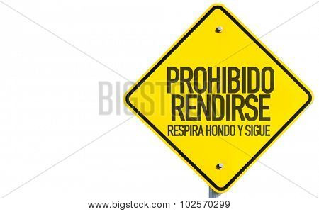Surrender Prohibited Deep Breath and Keep Going (in Spanish) sign isolated on white background