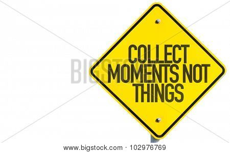 Collect Moments Not Things sign isolated on white background