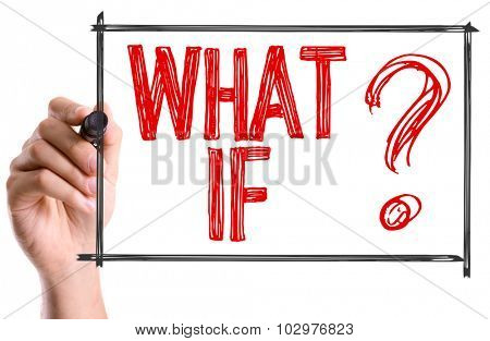 Hand with marker writing: What If?
