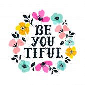 Be You Tiful. Hand Drawn Lettering With Floral Decoration. Hand Drawn Digital Font. Cute Girly Phras poster