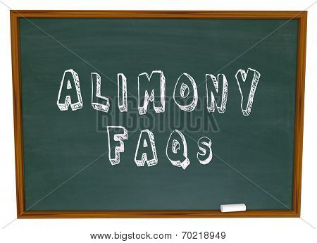 Alimony FAQs words on a chalkboard as answers to questions on financial spousal support for ex husbands or wives in divorce