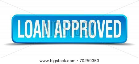 Loan Approved Blue 3D Realistic Square Isolated Button