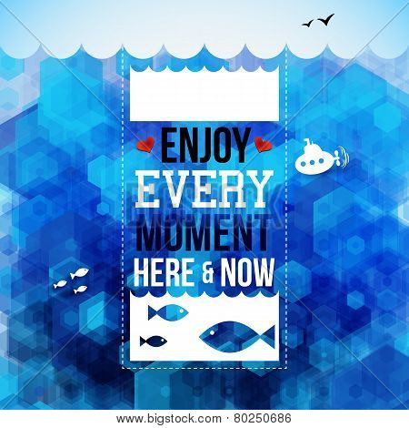 Enjoy every moment here and now. Motivating poster, nautical bac