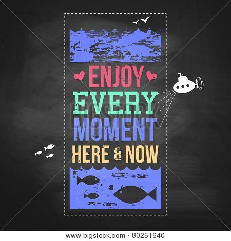 Enjoy every moment here and now. Motivating poster stylized with