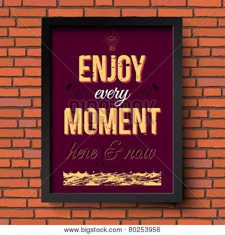 Enjoy every moment here and now. Stylized retro poster in a fram