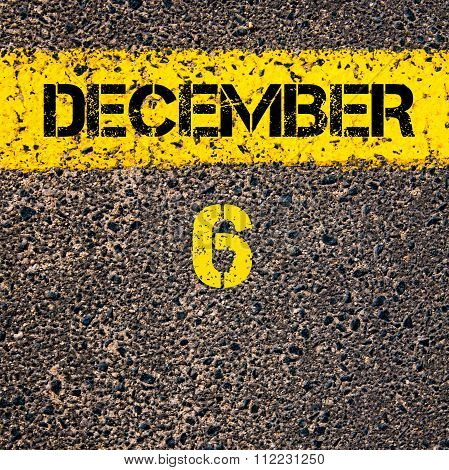 6 December Calendar Day Over Road Marking Yellow Paint Line